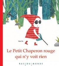 Couverture d'ouvrage: Le Petit chaperon rouge qui n'y voit rien